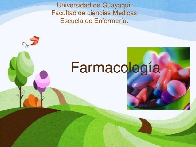 Universidad de Guayaquil Facultad de ciencias Medicas Escuela de Enfermería.  Farmacología