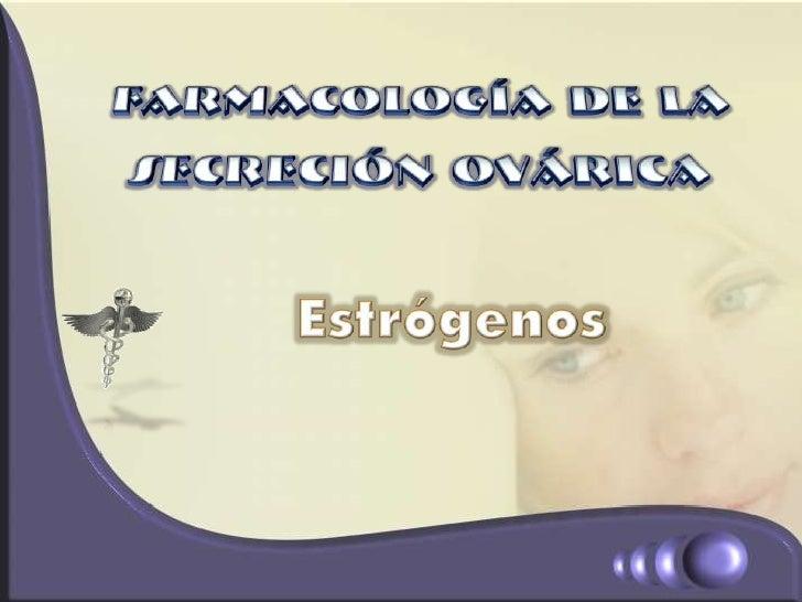 Farmacología de la<br />Secreción ovárica<br />Estrógenos<br />