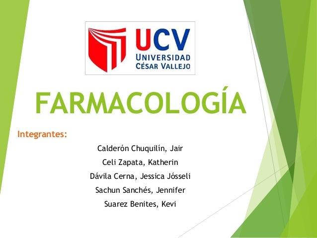 FARMACOLOGÍA  Integrantes:  Calderón Chuquilín, Jair  Celi Zapata, Katherin  Dávila Cerna, Jessica Jósseli  Sachun Sanchés...