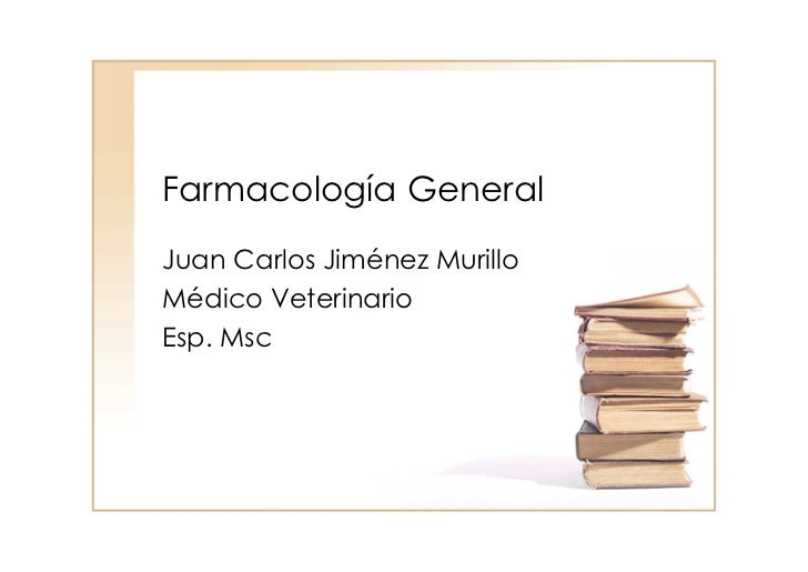 Farmacología GeneralJuan Carlos Jiménez MurilloMédico VeterinarioEsp. Msc