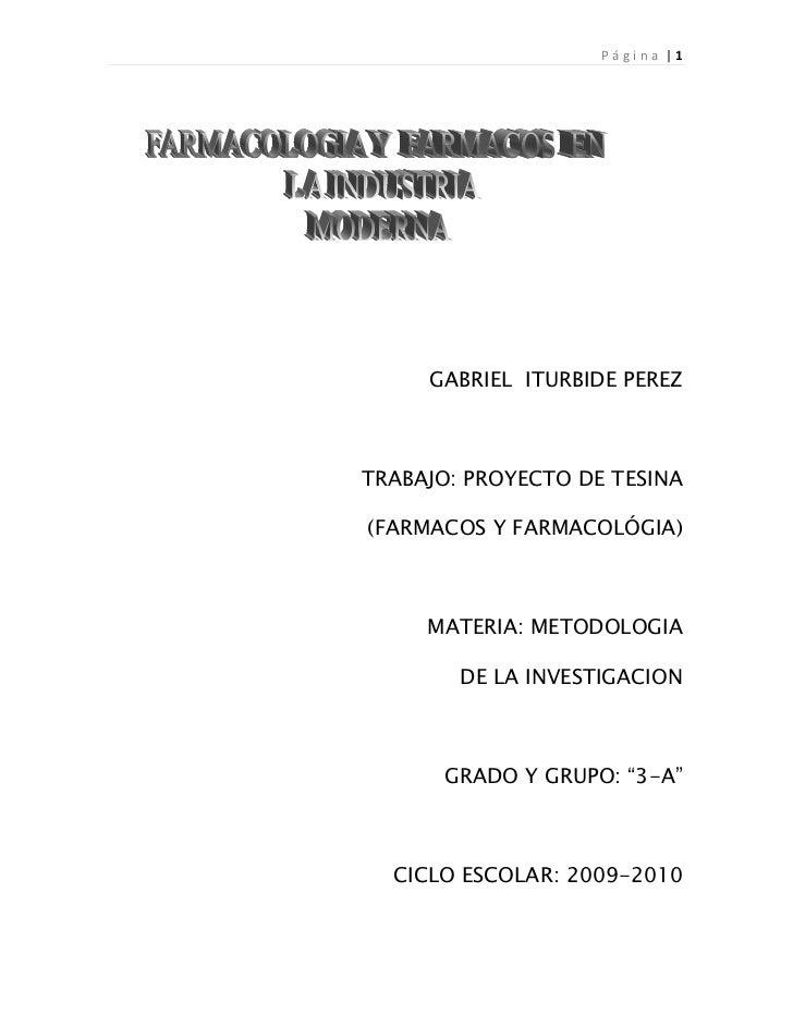 GABRIEL  ITURBIDE PEREZ<br />TRABAJO: PROYECTO DE TESINA<br />(FARMACOS Y FARMACOLÓGIA)<br />MATERIA: METODOLOGIA <br />DE...