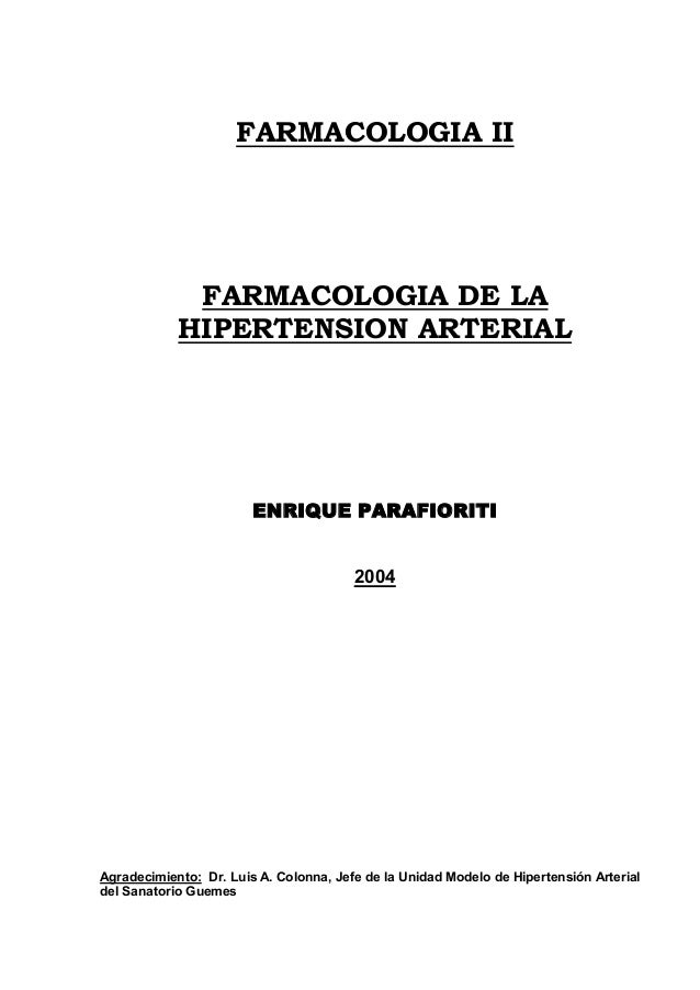 FARMACOLOGIA IIFARMACOLOGIA DE LAHIPERTENSION ARTERIALENRIQUE PARAFIORITI2004Agradecimiento: Dr. Luis A. Colonna, Jefe de ...