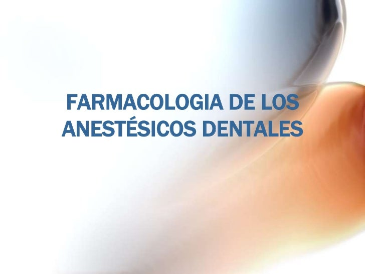 FARMACOLOGIA DE LOSANESTÉSICOS DENTALES