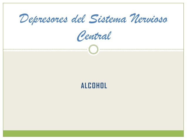 Depresores del Sistema Nervioso Central ALCOHOL