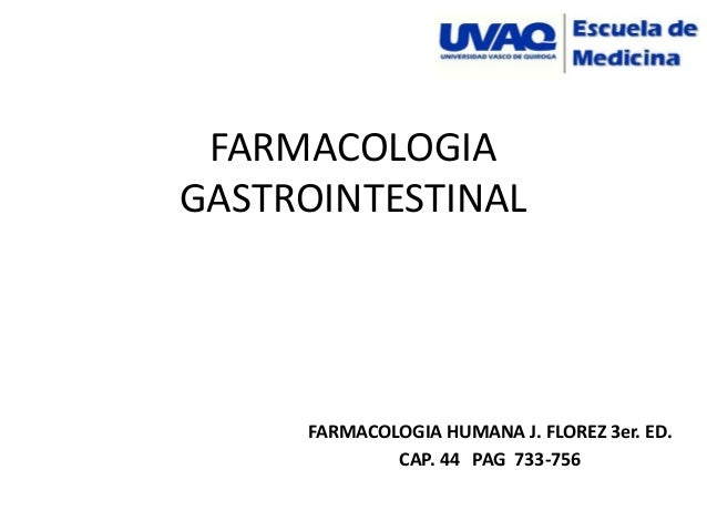 FARMACOLOGIAGASTROINTESTINAL     FARMACOLOGIA HUMANA J. FLOREZ 3er. ED.             CAP. 44 PAG 733-756
