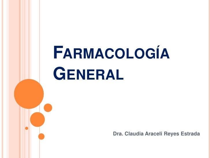 Farmacología General<br />Dra. Claudia Araceli Reyes Estrada<br />