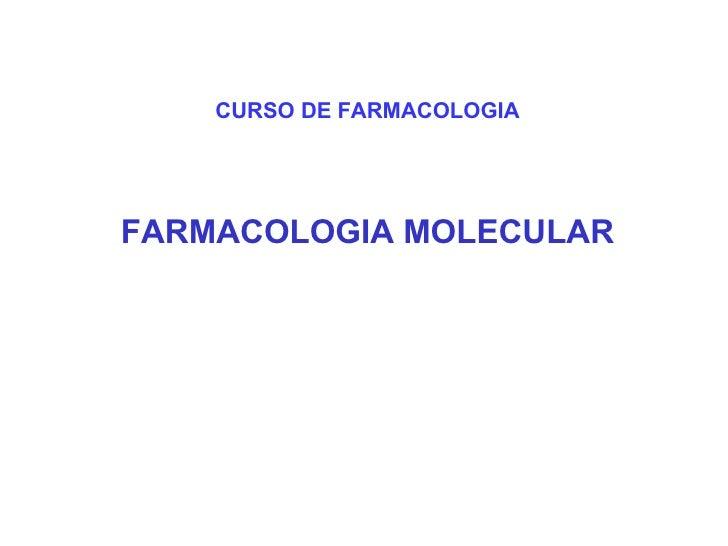 <ul><li>CURSO DE FARMACOLOGIA </li></ul><ul><li>FARMACOLOGIA MOLECULAR </li></ul>