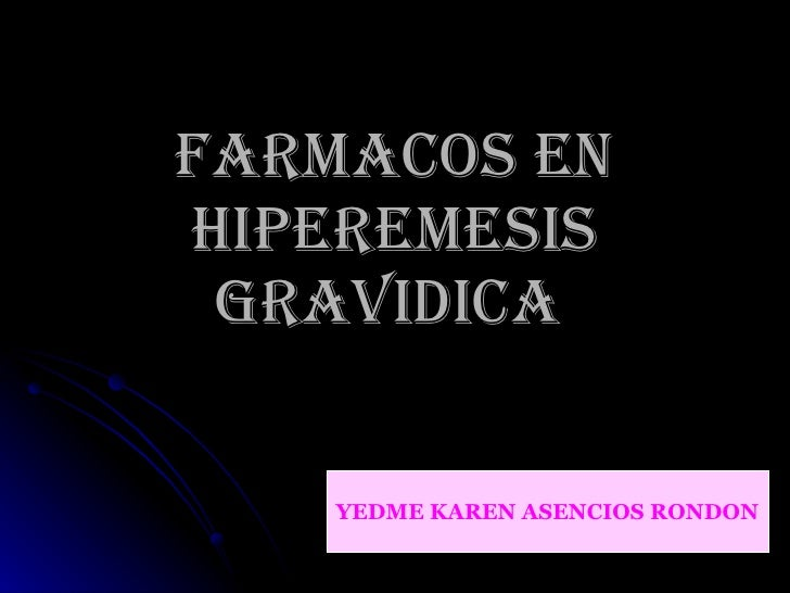 FARMACOS EN HIPEREMESIS GRAVIDICA   YEDME KAREN ASENCIOS RONDON