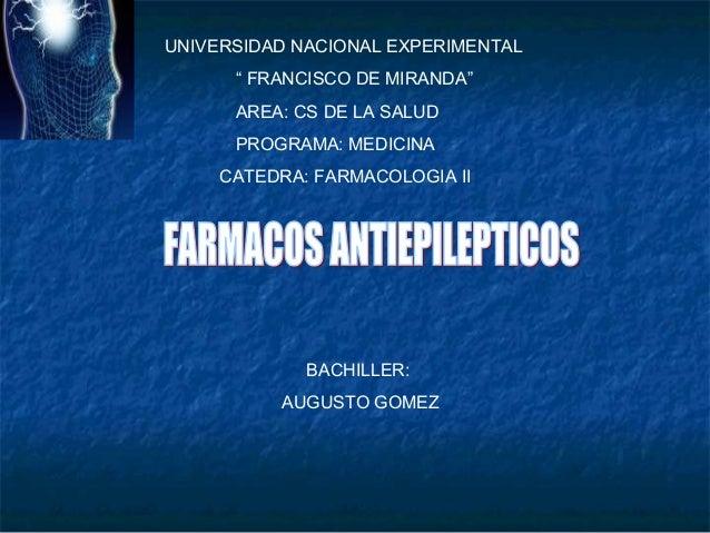 """UNIVERSIDAD NACIONAL EXPERIMENTAL """" FRANCISCO DE MIRANDA"""" AREA: CS DE LA SALUD PROGRAMA: MEDICINA CATEDRA: FARMACOLOGIA II..."""