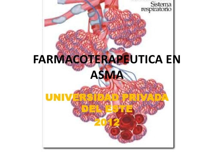 FARMACOTERAPEUTICA EN       ASMA UNIVERSIDAD PRIVADA      DEL ESTE        2012