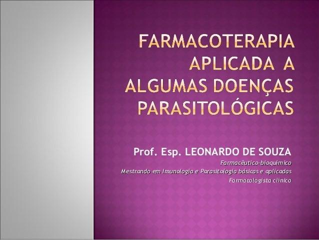 Prof. Esp. LEONARDO DE SOUZA                                 Farmacêutico-bioquímicoMestrando em Imunologia e Parasitologi...