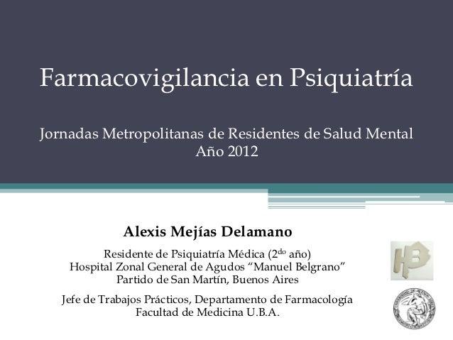 Farmacovigilancia en PsiquiatríaJornadas Metropolitanas de Residentes de Salud Mental                      Año 2012       ...