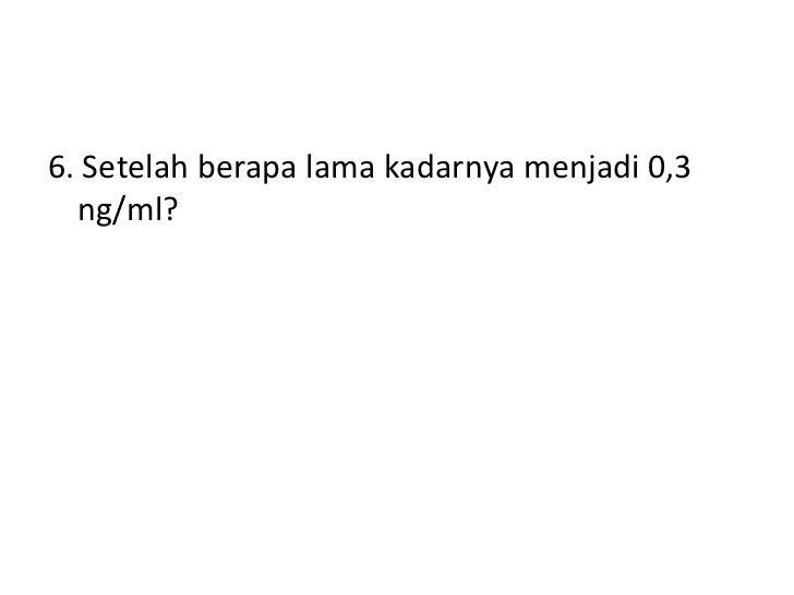 6. Setelah berapa lama kadarnya menjadi 0,3  ng/ml?