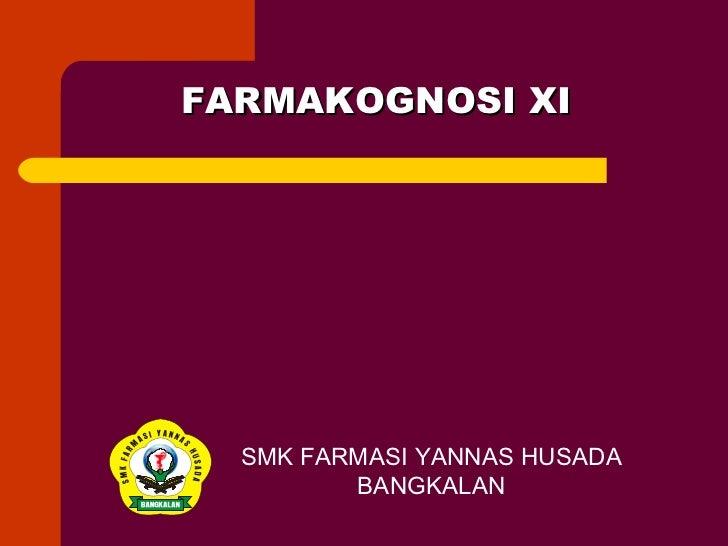 FARMAKOGNOSI XI  SMK FARMASI YANNAS HUSADA         BANGKALAN