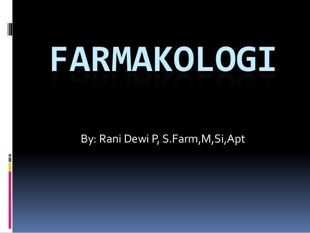 FARMAKOLOGI By: Rani Dewi P, S.Farm,M,Si,Apt