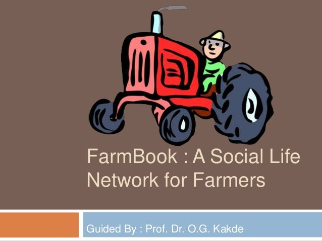 FarmBook : A Social LifeNetwork for FarmersGuided By : Prof. Dr. O.G. Kakde