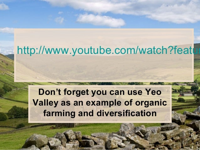 http://www.youtube.com/watch?featurDon't forget you can use YeoValley as an example of organicfarming and diversification