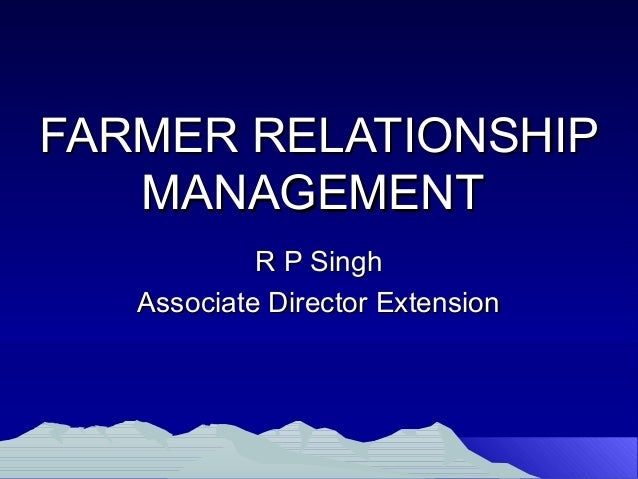 FARMER RELATIONSHIP   MANAGEMENT            R P Singh   Associate Director Extension