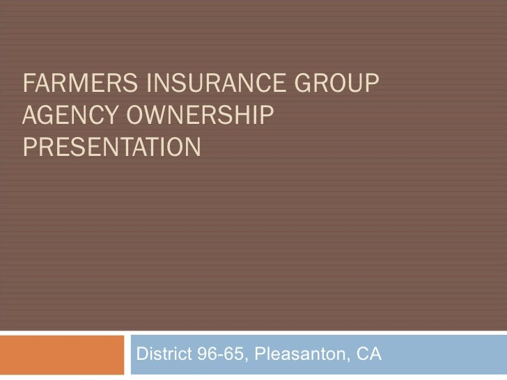 FARMERS INSURANCE GROUP AGENCY OWNERSHIP  PRESENTATION District 96-65, Pleasanton, CA