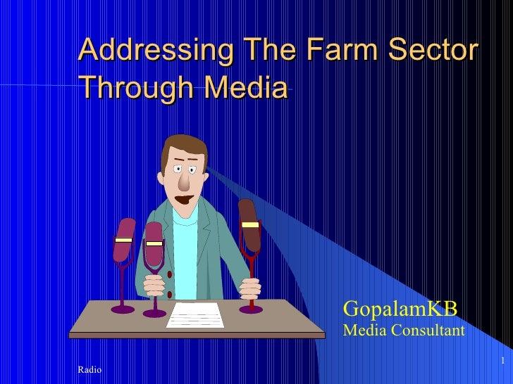 Addressing The Farm Sector Through Media GopalamKB Media Consultant