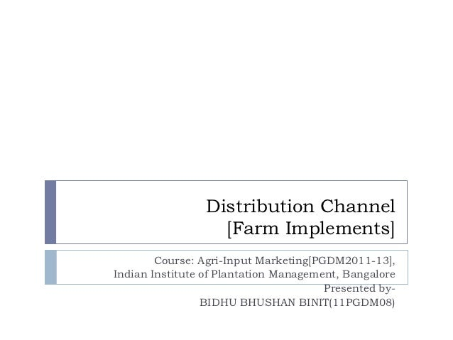 Distribution Channel                   [Farm Implements]        Course: Agri-Input Marketing[PGDM2011-13],Indian Institute...