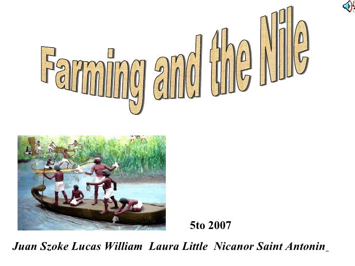 Farming and the Nile Juan Szoke Lucas William  Laura Little  Nicanor Saint Antonin   5to 2007