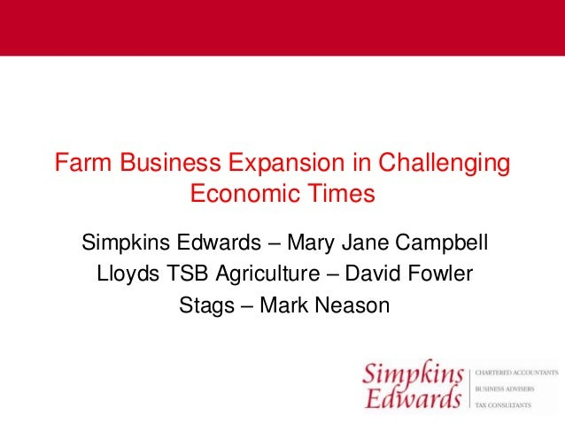 Farm Business Expansion in Challenging           Economic Times  Simpkins Edwards – Mary Jane Campbell   Lloyds TSB Agricu...