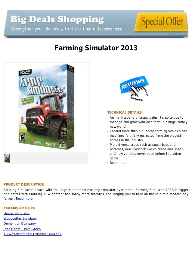 Farming Simulator 2013TECHNICAL DETAILSAnimal husbandry, crops, sales, its up to you toqmanage and grow your own farm in a...