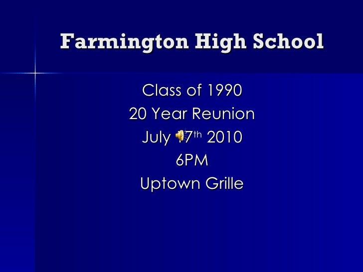 Farmington High School <ul><li>Class of 1990 </li></ul><ul><li>20 Year Reunion </li></ul><ul><li>July 17 th  2010 </li></u...