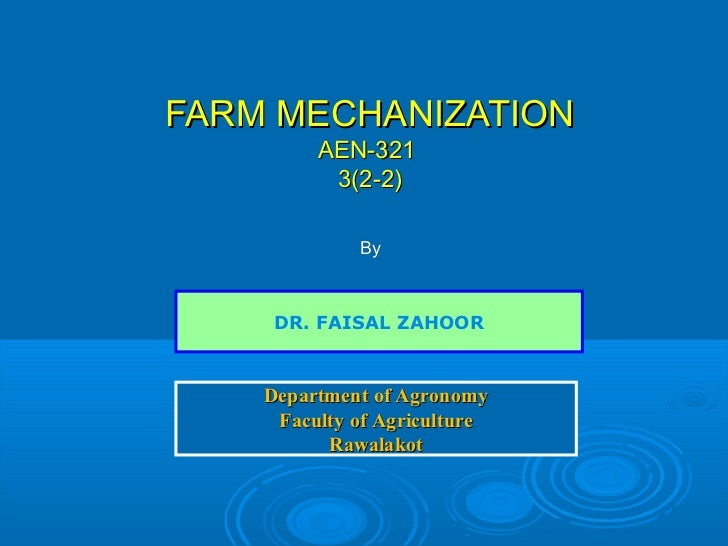FARM MECHANIZATION         AEN-321          3(2-2)             By     DR. FAISAL ZAHOOR    Department of Agronomy     Facu...