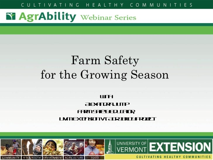 Farm Safety  for the Growing Season  With  Alexandra Jump Farm Safety Educator,  UVM Extension Vt. AgrAbility Project