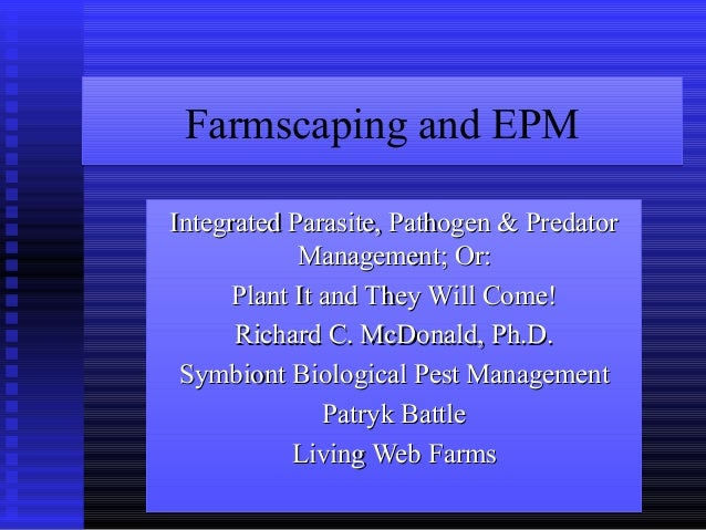 Farmscaping and EPM Integrated Parasite, Pathogen & Predator Management; Or: Plant It and They Will Come! Richard C. McDon...
