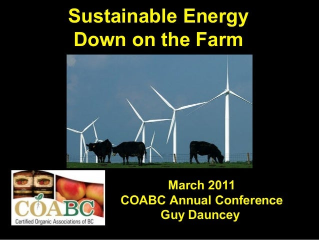 Sustainable EnergyDown on the Farm           March 2011     COABC Annual Conference         Guy Dauncey