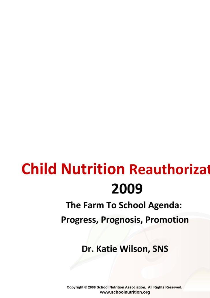 Child Nutrition  Reauthorization  2009 The Farm To School Agenda:  Progress, Prognosis, Promotion Dr. Katie Wilson, SNS
