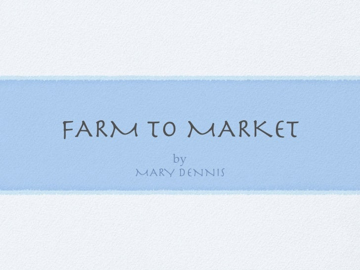 FARM TO MARKET         by     MARY DENNIS