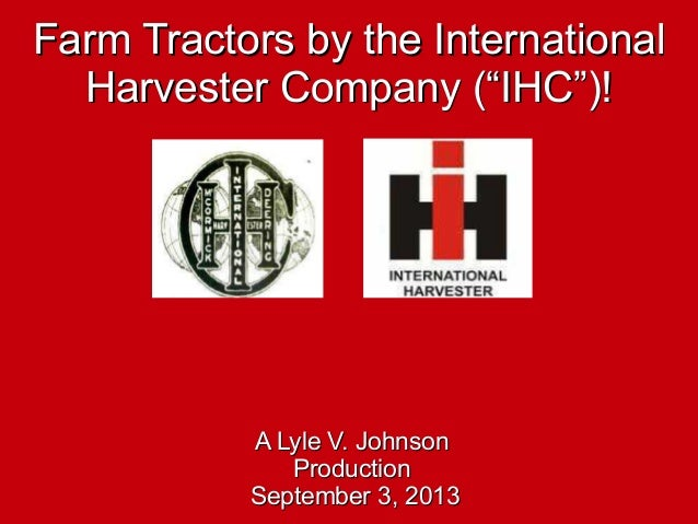 "Farm Tractors by the InternationalFarm Tractors by the International Harvester Company (""IHC"")!Harvester Company (""IHC"")! ..."