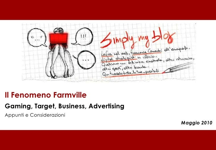Il Fenomeno Farmville Gaming, Target, Business, Advertising Appunti e Considerazioni Maggio 2010