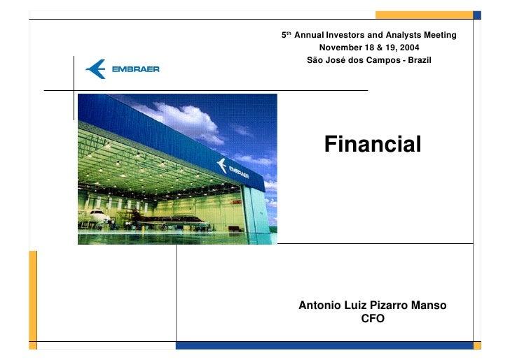 5th Annual Investors and Analysts Meeting         November 18 & 19, 2004       São José dos Campos - Brazil              F...