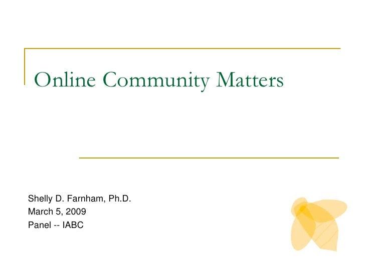 Online Community Matters<br />Shelly D. Farnham, Ph.D.<br />March 5, 2009<br />Panel -- IABC<br />