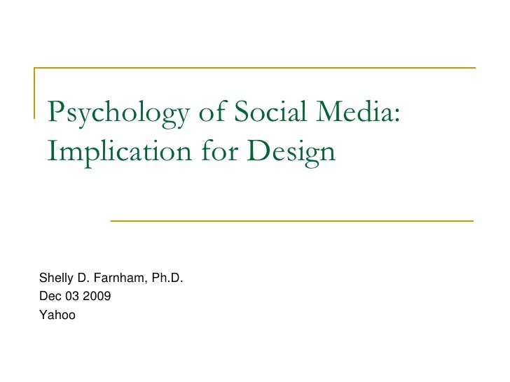 Psychology of Social Media: Implication for Design<br />Shelly D. Farnham, Ph.D.<br />Dec 03 2009<br />Yahoo<br />
