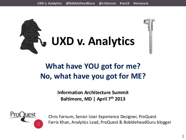 UXD v. Analytics   @BobbleHeadGuru   @crfarnum   #ias13   #measure         UXD v. Analytics  What have YOU got for me? No,...