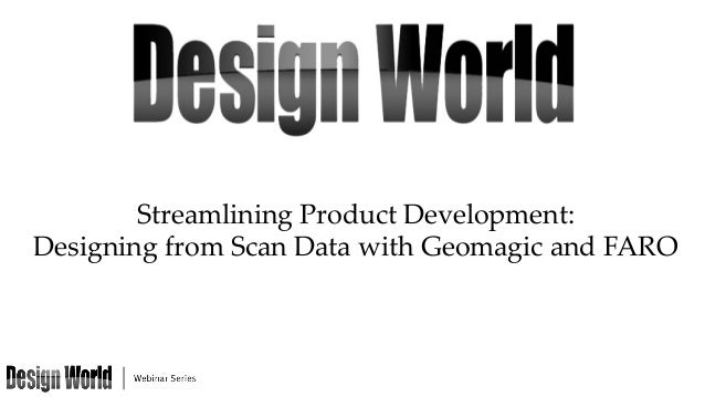 Streamlining  Product  Development:  	 Designing  from  Scan  Data  with  Geomagic  and  FARO