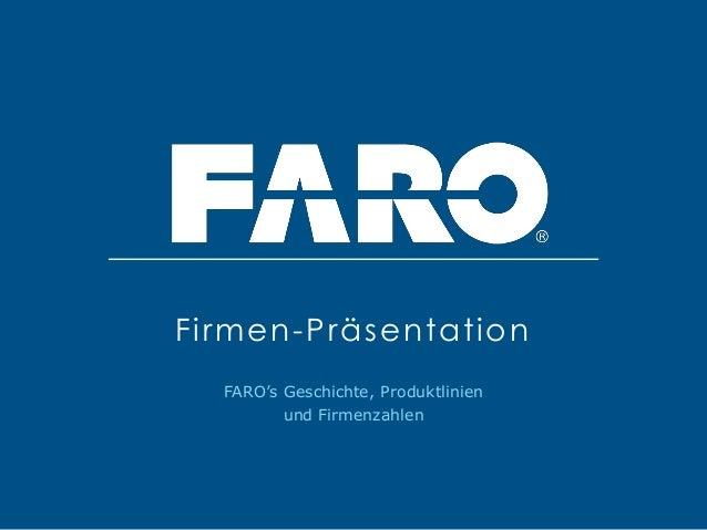 FARO's Geschichte, Produktlinien und Firmenzahlen Firmen-Präsentation