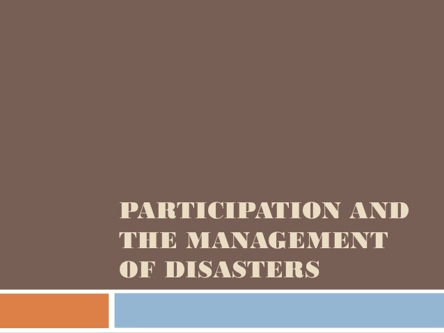 PARTICIPATION AND THE MANAGEMENT OF DISASTERS
