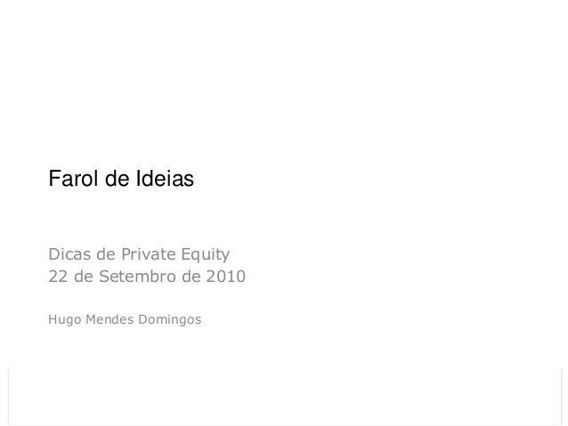 Farol de Ideias Dicas de Private Equity 22 de Setembro de 2010 Hugo Mendes Domingos                        Económico TV Re...