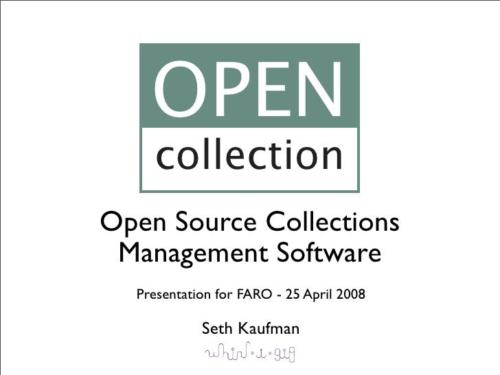 OPEN     collection Open Source Collections  Management Software   Presentation for FARO - 25 April 2008              Seth...