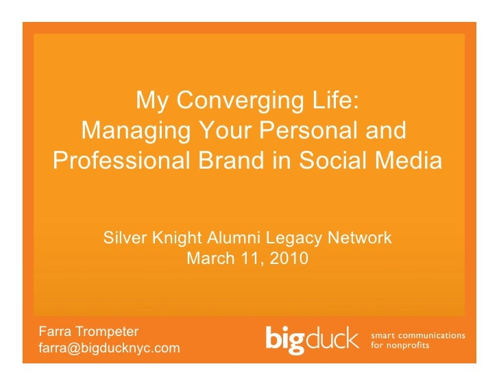 My Converging Life:    Managing Your Personal and  Professional Brand in Social Media           Silver Knight Alumni Legac...