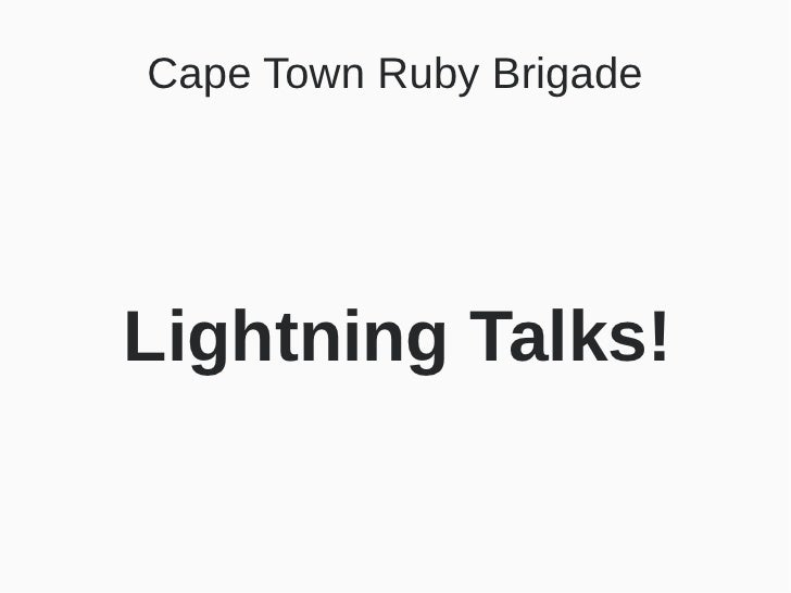 Cape Town Ruby BrigadeLightning Talks!