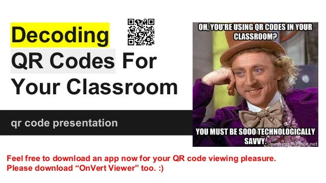 Decoding QR Codes For Your Classroom qr code presentation Feel free to download an app now for your QR code viewing pleasu...