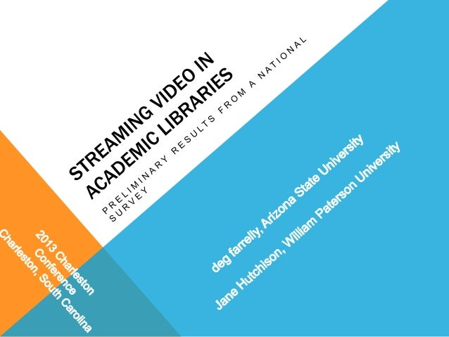 QUESTIONS What is the current state of streaming video in academic libraries?   How prevalent is streaming video in acade...